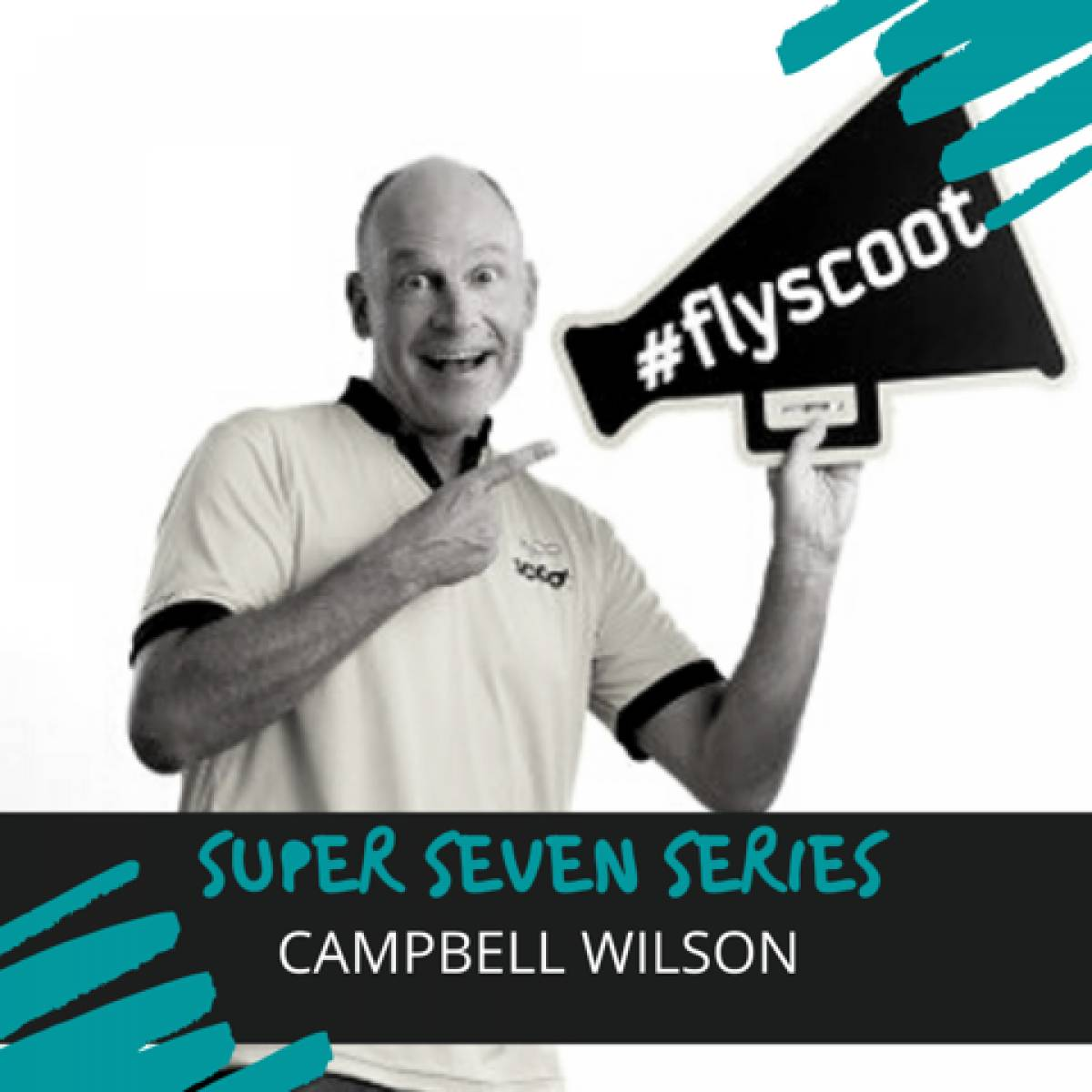 The Super Seven Series - Campbell Wilson, CEO of Scoot